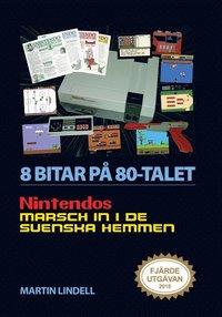 bokomslag 8 bitar på 80-talet : Nintendos marsch in i de svenska hemmen