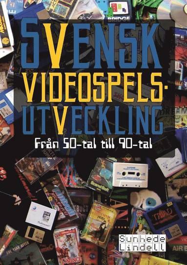 bokomslag Svensk videospelsutveckling : från 50-tal till 90-tal