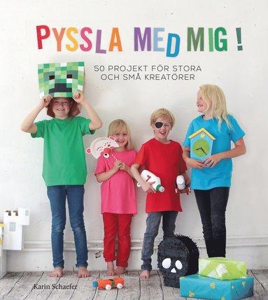 bokomslag Pyssla med mig! : 50 projekt för stora och små kreatörer