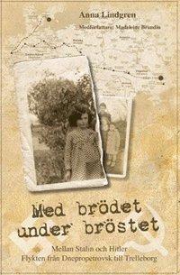 bokomslag Med brödet under bröstet : Mellan Stalin och Hitler : Flykten från Dnepropetrovsk till Trelleborg