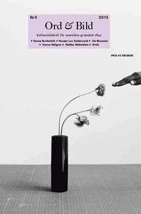 bokomslag Ord&Bild 5(2013) Hanna Nordenhök, Hassan Loo Sattarvandi, Jila Mossaed, Hanna Hallgren, Staffan Söderblom, kritik