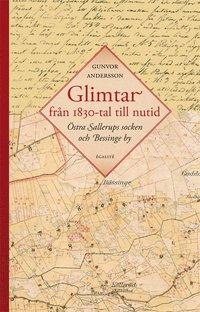 bokomslag Glimtar från 1830-tal till nutid : östra Sallerups socken och Bessinge by