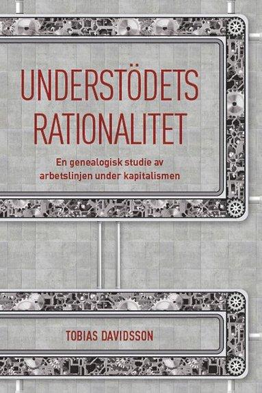 bokomslag Understödets rationalitet : en genealogisk studie av arbetslinjen under kapitalismen