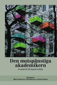 bokomslag Den motspänstiga akademikern : festskrift till Ingrid Sahlin