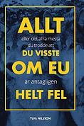 bokomslag Allt eller det allra mesta du trodde att du visste om EU är antagligen helt fel
