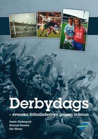 bokomslag Derbydags : svenska fotbollsderbyn genom tiderna
