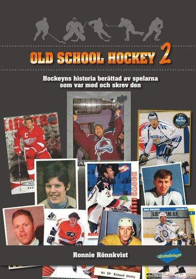 bokomslag Old school hockey : hockeyns historia berättad av spelarna som var med och skrev den. 2