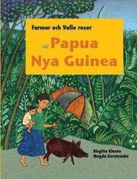 bokomslag Farmor och Valle reser till Papua Nya Guinea