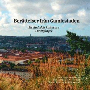 bokomslag Berättelser från Gamlestaden : en stadsdels kulturarv i blickfånget