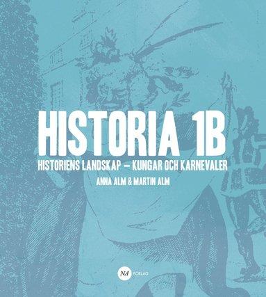 bokomslag Historia 1B - Historiens landskap - kungar och karnevaler