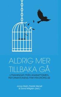 bokomslag Aldrig mer tillbaka gå - utmaningar från anabaptismen, reformationens frikyrkorörelse