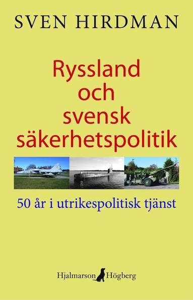 bokomslag Ryssland och svensk säkerhetspolitik : 50 år i utrikespolitisk tjänst