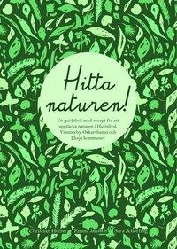 bokomslag Hitta naturen : en guidebok med recept för att upptäcka naturen i Hultsfreds, Vimmerby, Oskarshamns och Eksjö kommuner