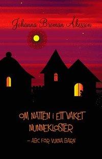 bokomslag Om natten i ett vaket nunnekloster : ABC för vuxna barn