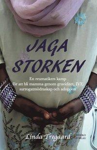 bokomslag Jaga storken : en reumatikers kamp för att bli mamma genom graviditet, IVF, surrogatmödraskap och adoption