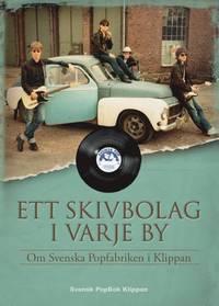 bokomslag Ett skivbolag i varje by : om Svenska Popfabriken i Klippan