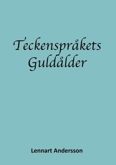 bokomslag Teckenspråkets guldålder : teckenspråkigt döva i 1700- och 1800-talets europa. Första delen 1700-talet, Pionjärerna