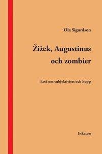 bokomslag Zizek, Augustinus och zombier : essä om subjektivitet och hopp