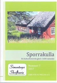 bokomslag Sporrakulla - En kulturhistorisk gård i 1600-talsmiljö