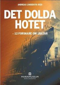 bokomslag Det dolda hotet : 12 forskare om ubåtar