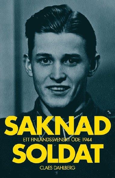 bokomslag Saknad soldat : Ett finlandssvenskt öde 1944