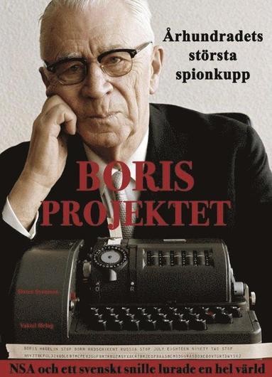 bokomslag Borisprojektet : århundradets största spionkupp - NSA och ett svenskt snille lurade en hel värld av Sixten Svensson