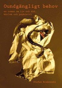 bokomslag Oundgängligt behov : en roman om liv och död, kärlek och psykiatri