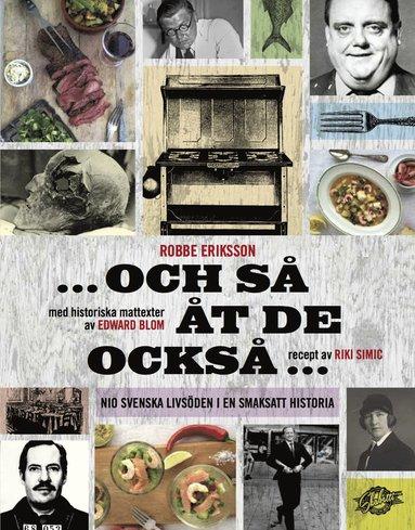 bokomslag Och så åt de också - nio svenska livsöden i en smaksatt historia