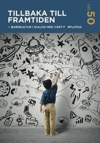 bokomslag Tillbaka till framtiden : barnkultur i dialog med vårt förflutna