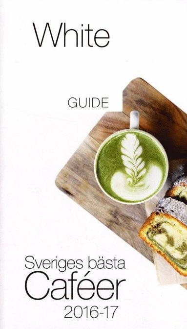 bokomslag White Guide Café. Sveriges bästa Caféer 2016-17