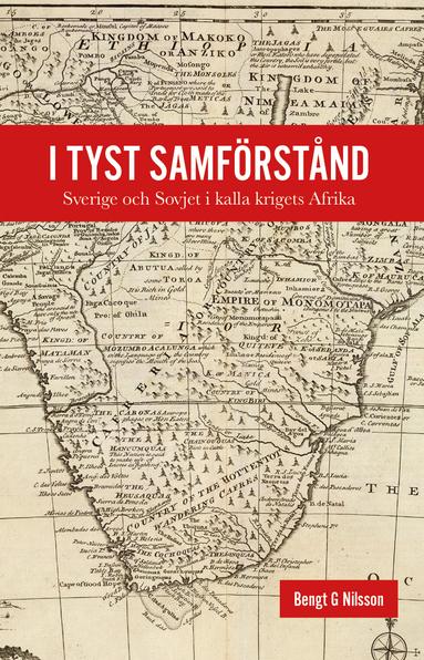 bokomslag I tyst samförstånd - Sverige och Sovjet i kalla krigets Afrika