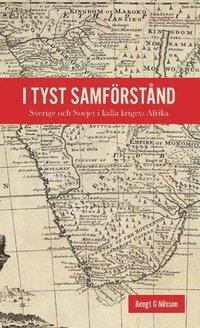 bokomslag I tyst samförstånd : Sverige och Sovjet i kalla krigets Afrika