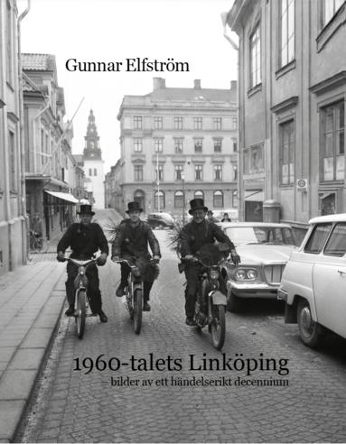 bokomslag 1960-talets Linköping - bilder av ett händelserikt decennium