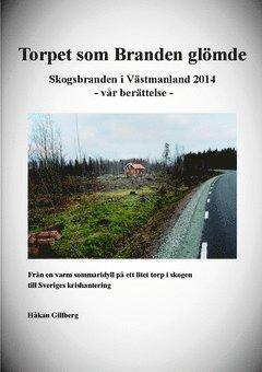 bokomslag Torpet som Branden glömde : skogsbranden i Västmanland 2014 - vår berättelse -