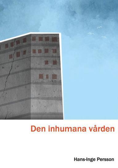 bokomslag Den inhumana vården - En bild från insidan av Skånes universitetssjukhus