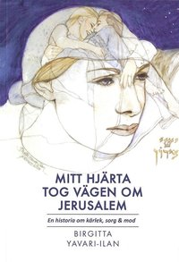 bokomslag Mitt hjärta tog vägen om Jerusalem : en historia om kärlek, sorg & mod