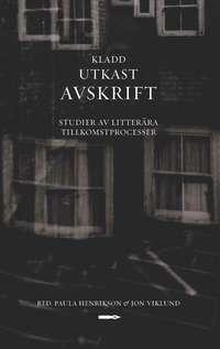 bokomslag Kladd, utkast, avskrift. Studier av litterära tillkomstprocesser.