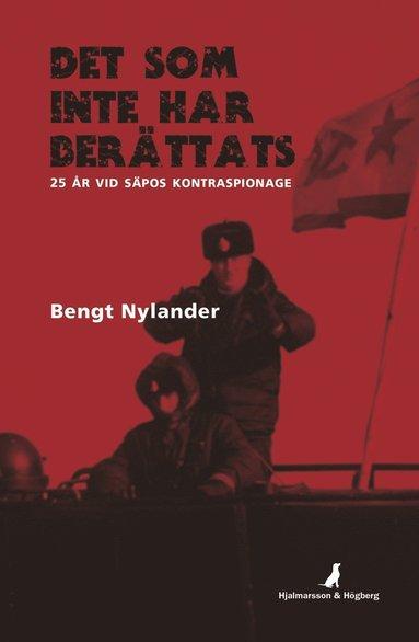 bokomslag Det som inte har berättats : 25 år vid SÄPOs kontraspionage