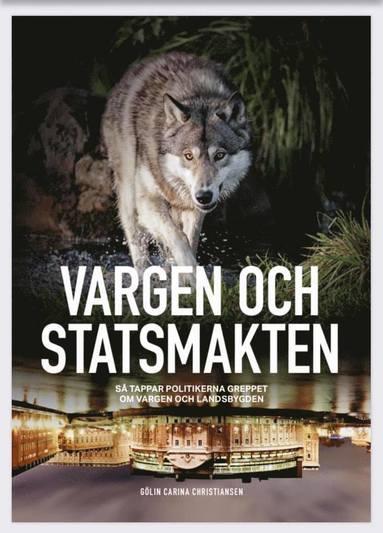 bokomslag Vargen och statsmakten : så tappar politikerna greppet om vargen och landsbygden
