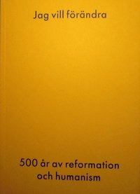 bokomslag Jag vill förändra-500 år av reformation och humanism