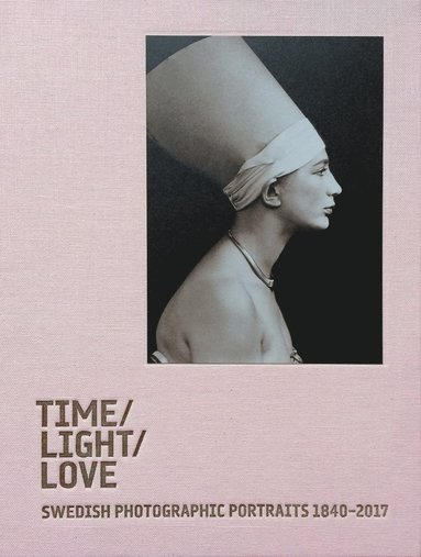 bokomslag Time / Light / Love. Swedish Photographic Portraits 1840-2017