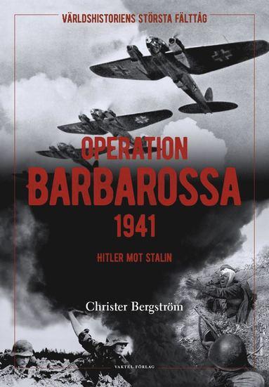 bokomslag Operation Barbarossa : världshistoriens största fälttåg: Hitler mot Stalin
