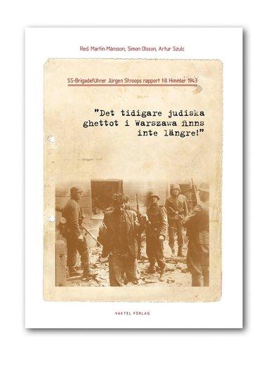 bokomslag Det tidigare judiska ghettot i Warszawa finns inte längre! : SS-generalen Jürgen Stroops rapport till Himmler 1943