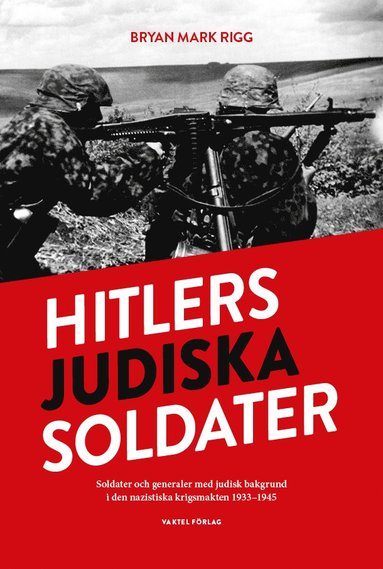 bokomslag Hitlers judiska soldater : Soldater och generaler med judisk bakgrund i den nazistiska krigsmakten 1933-1945