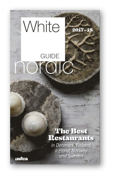 bokomslag White Guide Nordic. The best restaurants in Denmark, Finland, Iceland, Norway and Sweden 2017-18