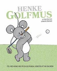 bokomslag Henke Golfmus : följ med Henke Mus på en golfrunda i konsten att nå din dröm