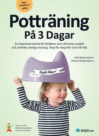 bokomslag Potträning på 3 dagar : en beprövad metod för föräldrar som vill lyckas snabbt och undvika vanliga misstag. Steg-för-steg från start till mål