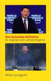 bokomslag Den kinesiska drömmen : Xi makten och utmaningarna