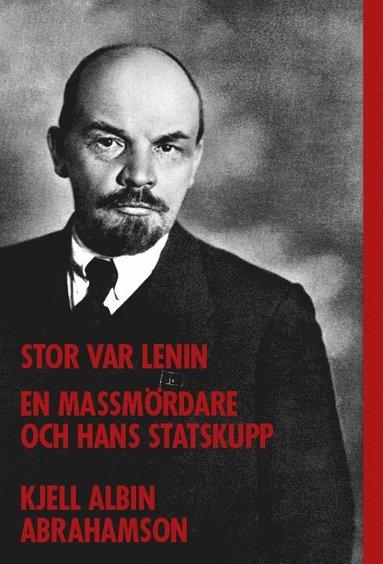 bokomslag Stor var Lenin...: en massmördare och hans statskupp