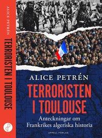 bokomslag Terroristen i Toulouse : Anteckningar om Frankrikes algeriska historia